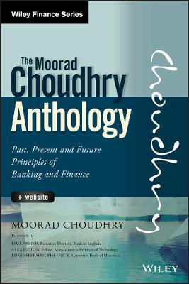 The Moorad Choudhry Anthology: Past, Present and Future Principles of Banking and Finance + Website - Wiley Finance (Hardback)