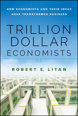 Trillion Dollar Economists: How Economists and Their Ideas have Transformed Business - Bloomberg (Hardback)