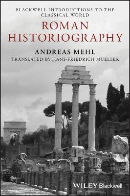 Roman Historiography: An Introduction to its Basic Aspects and Development - Blackwell Introductions to the Classical World (Paperback)