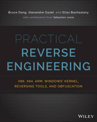 Practical Reverse Engineering: x86, x64, ARM, Windows Kernel, Reversing Tools, and Obfuscation (Paperback)