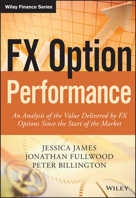 FX Option Performance: An Analysis of the Value Delivered by FX Options since the Start of the Market - The Wiley Finance Series (Hardback)