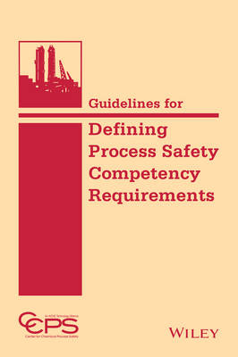 Guidelines for Defining Process Safety Competency Requirements (Hardback)