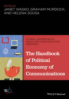 The Handbook of Political Economy of Communications - Global Handbooks in Media and Communication Research (Paperback)
