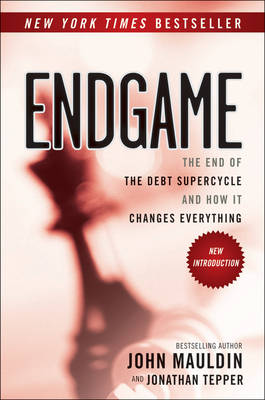 Endgame: The End of the Debt SuperCycle and How It Changes Everything (Paperback)