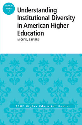 Understanding Institutional Diversity in American Higher Education - J-B ASHE Higher Education Report Series (AEHE) 39, No. 3 (Paperback)