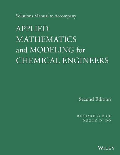 Solutions Manual to Accompany Applied Mathematics and Modeling for Chemical Engineers (Paperback)