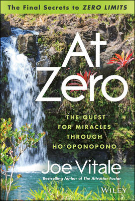 """At Zero: The Final Secrets to """"Zero Limits"""" The Quest for Miracles Through Ho'oponopono (Hardback)"""