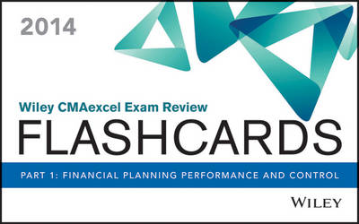 Wiley CMAexcel Exam Review 2014 Flashcards: Financial Planning, Performance and Control Pt. 1 - Wiley CMA Learning System