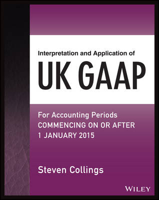 Interpretation and Application of UK GAAP: For Accounting Periods Commencing on or After 1 January 2015 - Wiley Regulatory Reporting (Paperback)