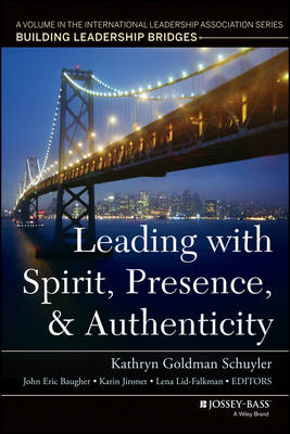 Leading with Spirit, Presence, and Authenticity: A Volume in the International Leadership Association Series, Building Leadership Bridges (Paperback)