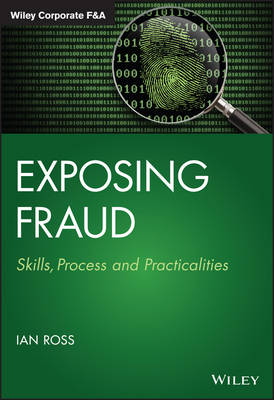 Exposing Fraud: Skills, Process and Practicalities - Wiley Corporate F&A (Hardback)