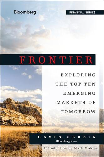 Frontier: Exploring the Top Ten Emerging Markets of Tomorrow - Bloomberg Financial (Hardback)
