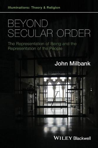 Beyond Secular Order: The Representation of Being and the Representation of the People - Illuminations: Theory & Religion 1 (Paperback)