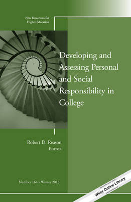 Developing and Assessing Personal and Social Responsibility in College: New Directions for Higher Education - J-B HE Single Issue Higher Education 164 (Paperback)
