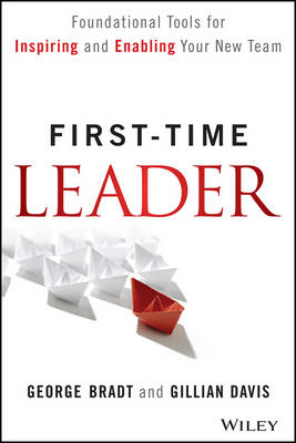 First-time Leader: Foundational Tools for Inspiring and Enabling Your New Team (Hardback)