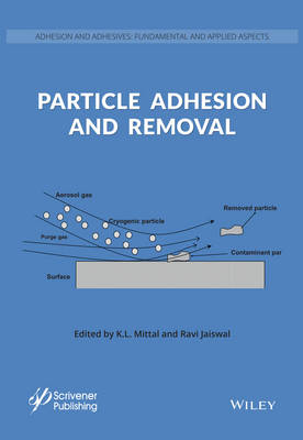 Particle Adhesion and Removal - Adhesion and Adhesives: Fundamental and Applied Aspects (Hardback)