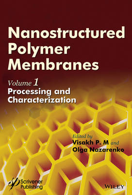 Nanostructured Polymer Membranes, Volume 1: Processing and Characterization (Hardback)