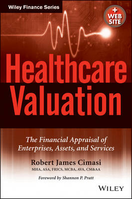 Healthcare Valuation: The Financial Appraisal of Enterprises, Assets, and Services (Hardback)