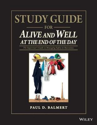 Study Guide for Alive and Well at the End of the Day: The Supervisor's Guide to Managing Safety in Operations (Paperback)