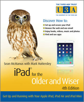 iPad for the Older and Wiser: Get Up and Running with Your Apple iPad, iPad Air and iPad Mini - Third Age Trust (U3A)/Older and Wiser (Paperback)