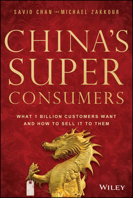 China's Super Consumers: What 1 Billion Customers Want and How to Sell it to Them (Hardback)