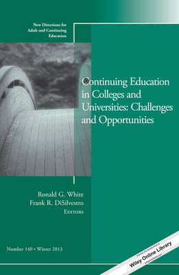 Continuing Education in Colleges and Universities: Challenges and Opportunities: New Directions for Adult and Continuing Education, Number 140 - J-B ACE Single Issue Adult & Continuing Education (Paperback)