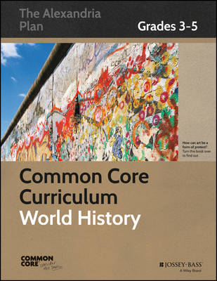 Common Core Curriculum: World History, Grades 3-5 - Common Core History: The Alexandria Plan (Paperback)