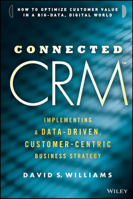 Connected CRM: Implementing a Data-Driven, Customer-Centric Business Strategy (Hardback)