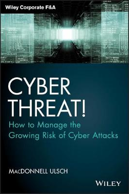 Cyber Threat!: How to Manage the Growing Risk of Cyber Attacks - Wiley Corporate F&A (Hardback)