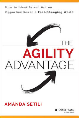 The Agility Advantage: How to Identify and Act on Opportunities in a Fast-changing World (Hardback)
