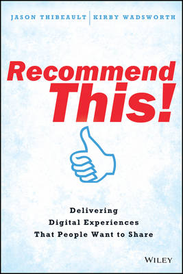 Recommend This!: Delivering Digital Experiences that People Want to Share (Hardback)