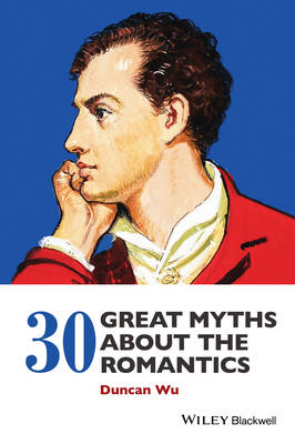 30 Great Myths about the Romantics (Paperback)