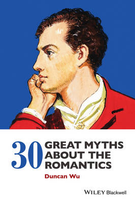 30 Great Myths about the Romantics (Hardback)