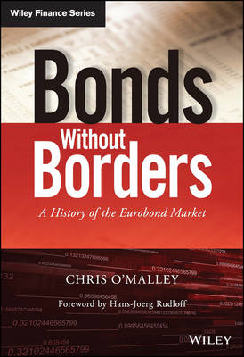 Bonds Without Borders: A History of the Eurobond Market - Wiley Finance Series (Hardback)