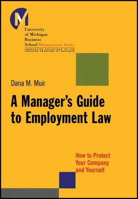 A Manager's Guide to Employment Law: How to Protect Your Company and Yourself - J-B-UMBS Series (Paperback)