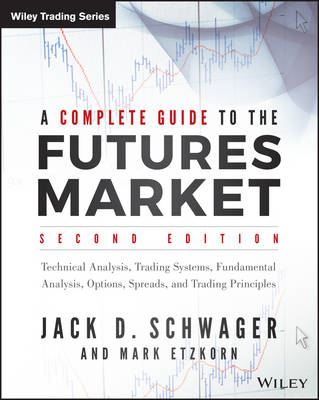 A Complete Guide to the Futures Market: Technical Analysis, Trading Systems, Fundamental Analysis, Options, Spreads, and Trading Principles - Wiley Trading (Paperback)