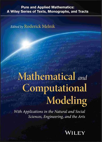 Mathematical and Computational Modeling: With Applications in Natural and Social Sciences, Engineering, and the Arts - Pure and Applied Mathematics: A Wiley Series of Texts, Monographs and Tracts (Hardback)