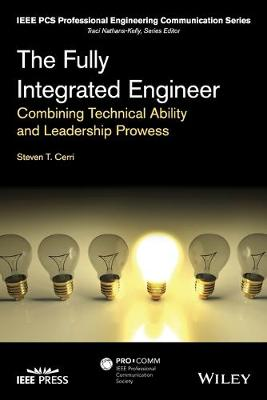 The Fully Integrated Engineer: Combining Technical Ability and Leadership Prowess - IEEE PCS Professional Engineering Communication Series (Paperback)