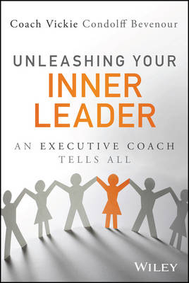 Unleashing Your Inner Leader: An Executive Coach Tells All - Wiley and SAS Business Series (Hardback)