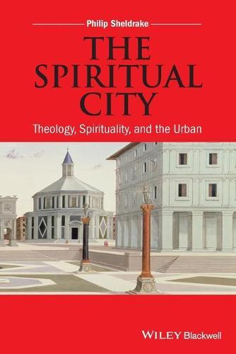 The Spiritual City: Theology, Spirituality, and the Urban (Paperback)