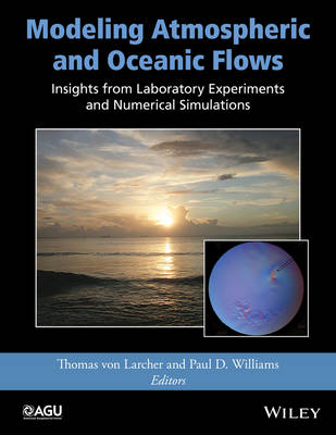 Modeling Atmospheric and Oceanic Flows: Insights from Laboratory Experiments and Numerical Simulations - Geophysical Monograph Series (Hardback)