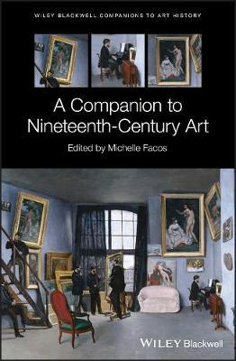 A Companion to Nineteenth-Century Art - Blackwell Companions to Art History (Hardback)