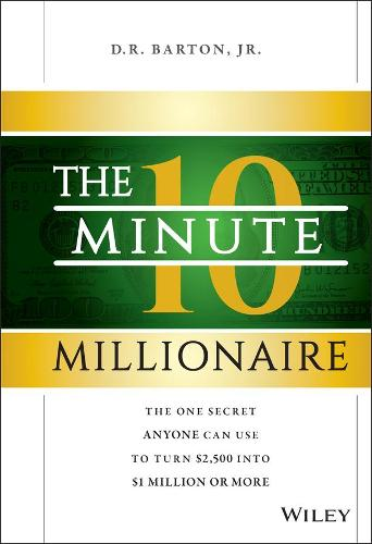 The 10-Minute Millionaire: The One Secret Anyone Can Use to Turn $2,500 into $1 Million or More (Hardback)