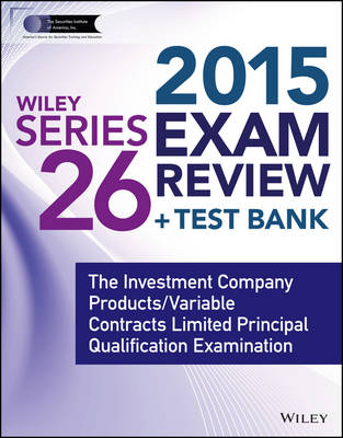 Wiley Series 26 Exam Review 2015 + Test Bank: The Investment Company Products/Variable Contracts Limited Principal Qualification Examination - Wiley FINRA (Paperback)