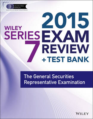 Wiley Series 7 Exam Review 2015 + Test Bank: The General Securities Representative Examination - Wiley FINRA (Paperback)
