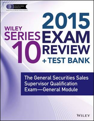 Wiley Series 10 Exam Review 2015 + Test Bank: The General Securities Sales Supervisor Qualification examination-General Module - Wiley FINRA (Paperback)