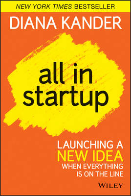 All In Startup: Launching a New Idea When Everything Is on the Line (Hardback)