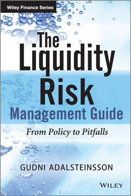 The Liquidity Management Guide: from Policy to Pitfalls - Wiley Finance Series (Hardback)