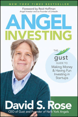 Angel Investing: The Gust Guide to Making Money and Having Fun Investing in Startups (Hardback)