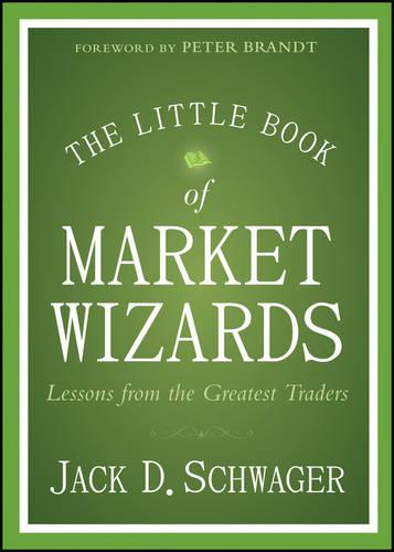 The Little Book of Market Wizards: Lessons from the Greatest Traders - Little Books. Big Profits (Hardback)